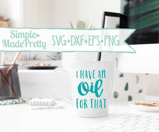I Have An Oil For That SVG, DXF, EPS, & Png - Cut File -Cricut, Silhouette