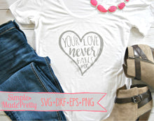 Load image into Gallery viewer, Your Love Never Fails Me SVG, DXF, EPS, & Png - Cut File -Cricut - Silhouette