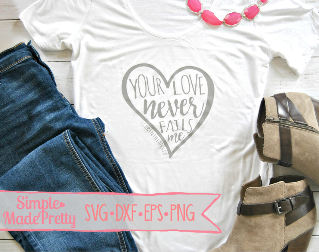 Your Love Never Fails Me SVG, DXF, EPS, & Png - Cut File -Cricut - Silhouette
