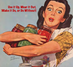 "1940s image of woman carrying jars of preserve with motto ""Use it up wear it out make it do or do without"""