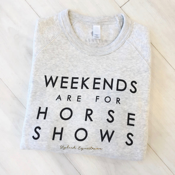 Weekends Are For Horse Shows Sweatshirt Equestrian Apparel