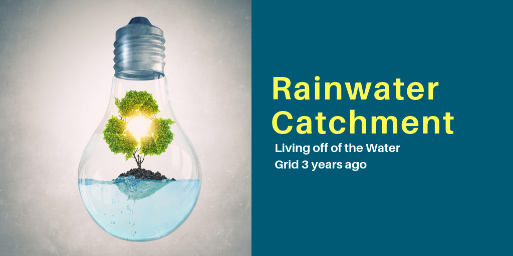 Rain Water Catchment—Living off of the Water Grid 3 years ago
