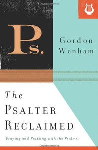 The Psalter Reclaimed - Gordon Wenham