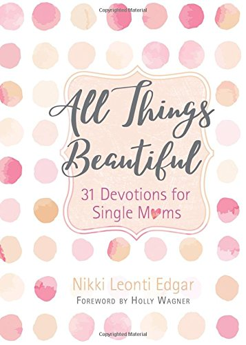 All Things Beautiful (31 Devotions for Single Moms)