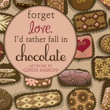 Forget Love, I'd Rather Fall in Chocolate