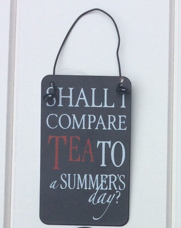 Shall I Compare Tea to a Summer's Day Mini Hanging Sign