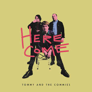 Tommy And The Commies - Here Come NEW LP