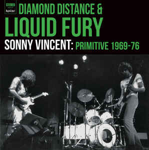 Sonny Vincent ‎- Diamond Distance & Liquid Fury- Sonny Vincent: Primitive 1969 to 76 NEW LP