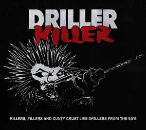 Driller Killer ‎- Killers,Fillers And Cunty Crust Live Drillers From The 90s NEW CD