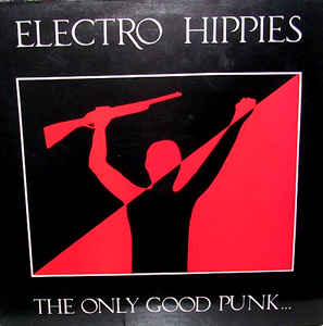Electro Hippies - The Only Good Punk USED LP