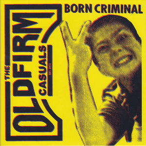 Old Firm Casuals - Born Criminal NEW 7""