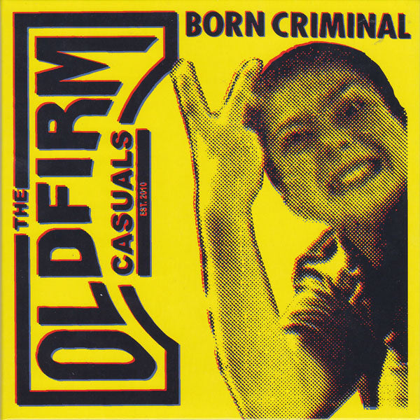 Old Firm Casuals - Born Criminal NEW 7