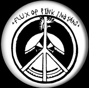 FLUX OF PINK INDIANS PEACE button