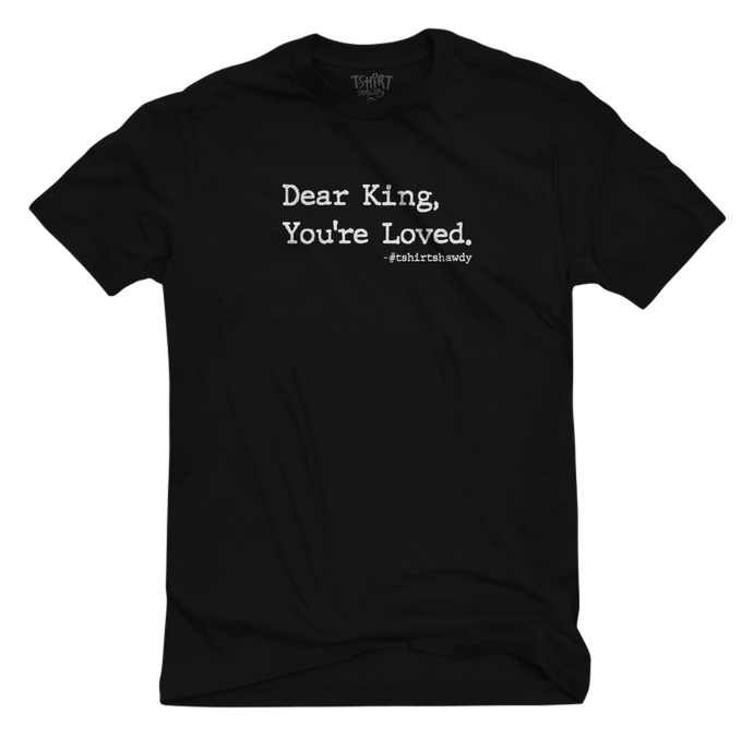 Dear King, You're Loved. - Tee
