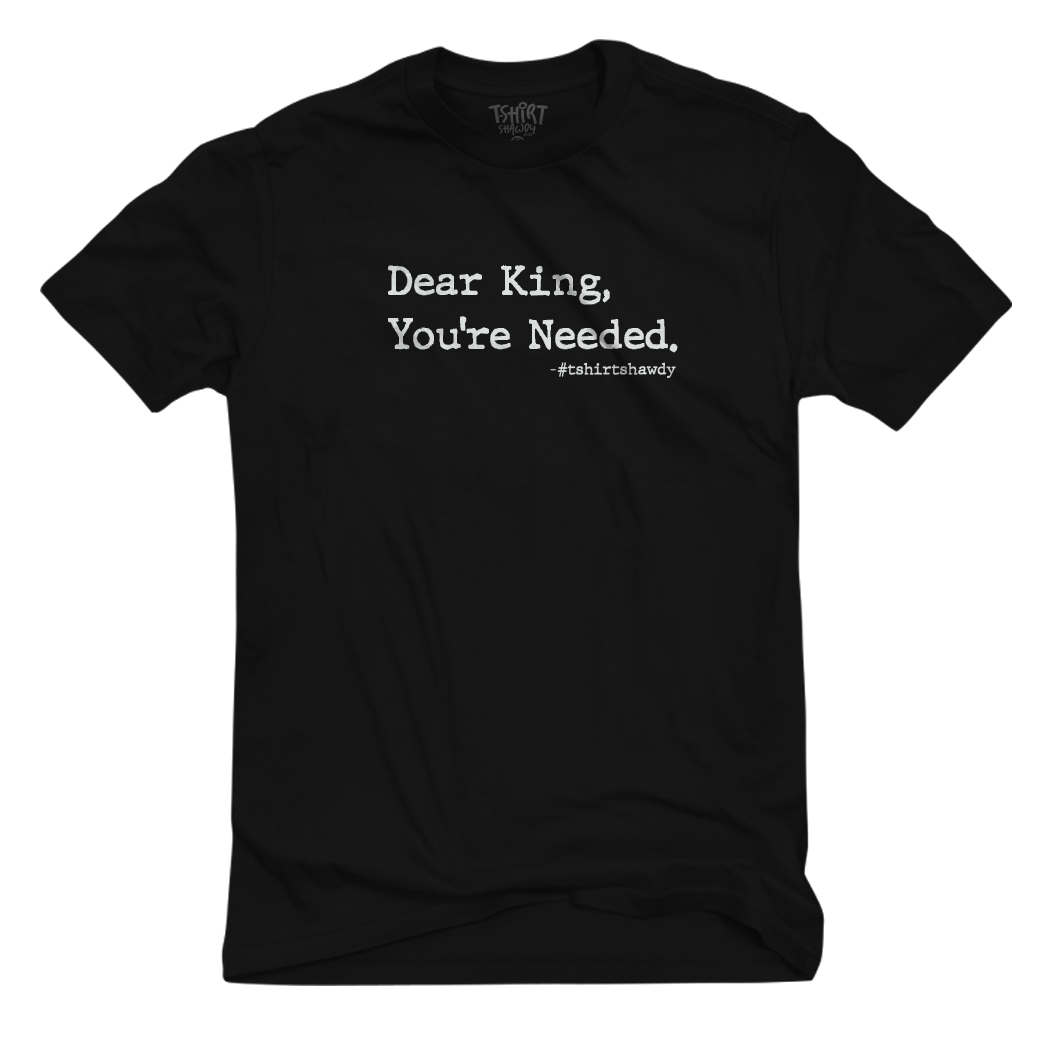 Dear King, You're needed. - Tee
