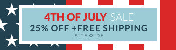 4th of July Sale - Save 25% Sitewide + Free Shipping
