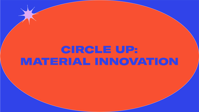 Circle Up | Material Innovation
