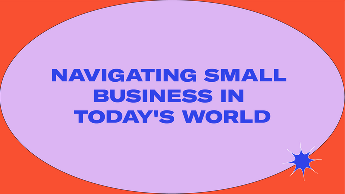 Navigating Small Business in Today's World
