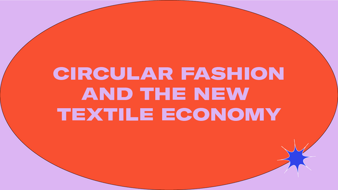 Circular Fashion and the New Textile Economy