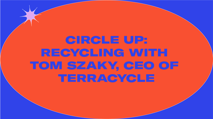 Circle Up | Recycling with Tom Szaky, CEO of TerraCycle
