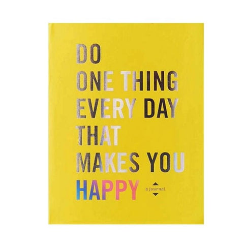 Do One Thing Every Day That Makes You Happy Journal