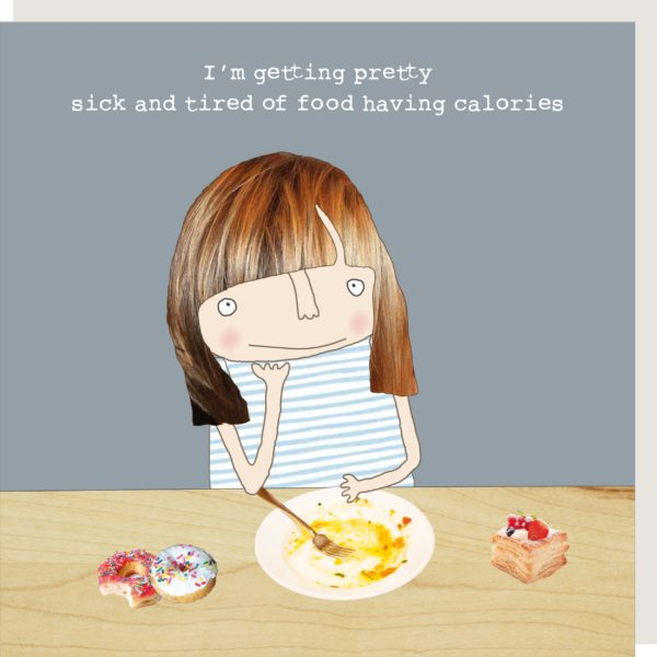 rosie made a thing 'I'm getting pretty sick and tired of cards having calories' card.