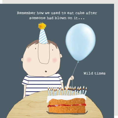 'Remember How We Used to Eat Cake...Wild Times' Card by Rosie Made a Thing - A Fly Went By