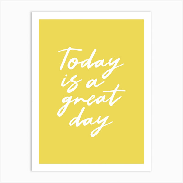 'Today is a Great Day' A4 Print