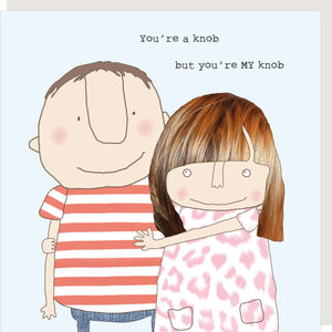 rosie made a thing 'You're A Knob But You're My Knob' Card'