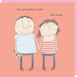 rosie made a thing 'You're Pretty Nice For A Boy' Card