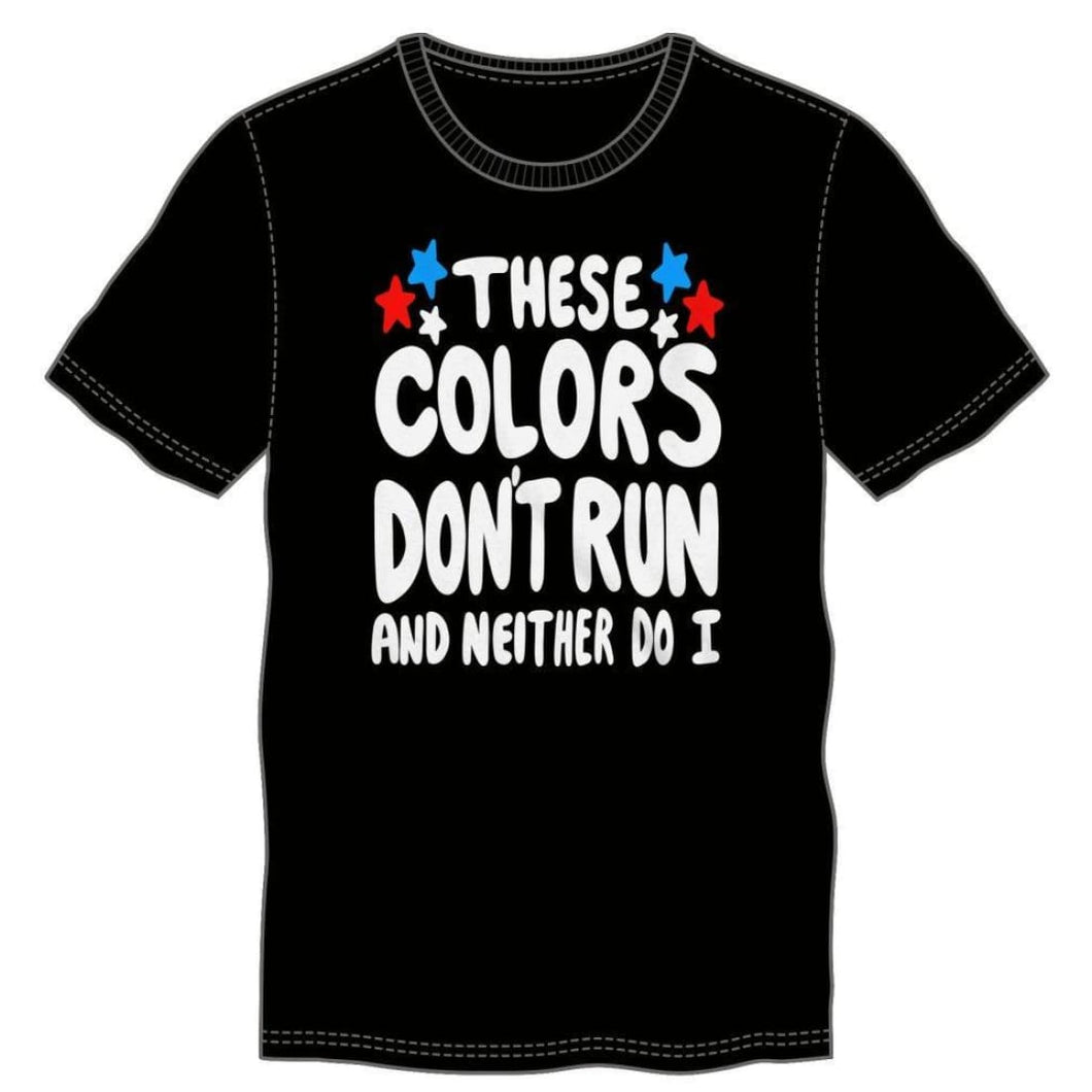 USA These Colors Don't Run And Neither Do I Fourth Of July Black T-Shirt - Superhero Supervillain - United States - Superherosupervillain.com