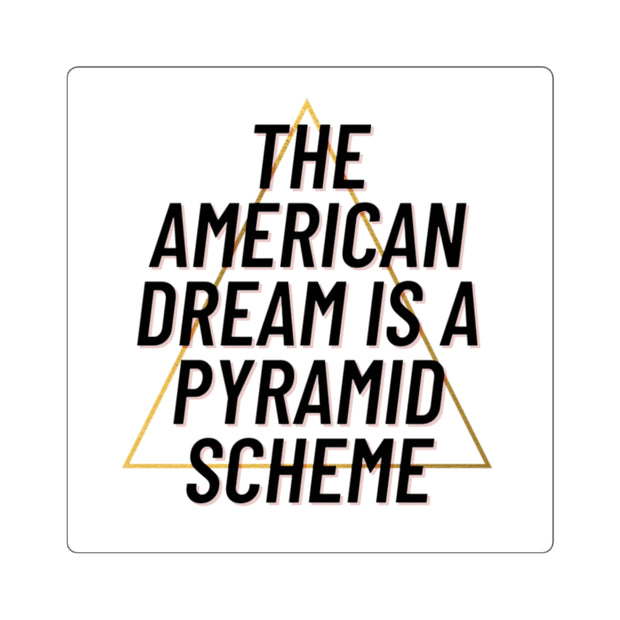 The American Dream Is A Pyramid Scheme Square Sticker - Self Sovereignty