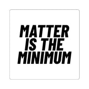 Matter Is the Minimum Square Sticker - Self Sovereignty
