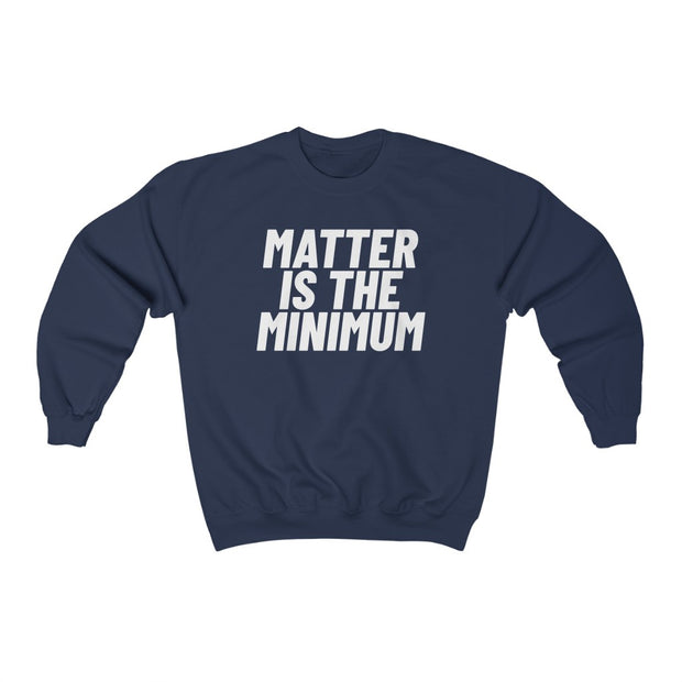 Matter Is The Minimum Crewneck Sweatshirt (New Colours!) - Self Sovereignty