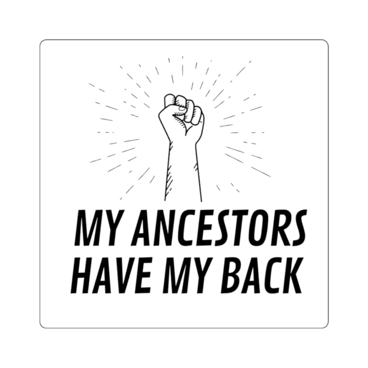My Ancestors Have My Back Square Sticker - Self Sovereignty
