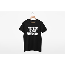 Load image into Gallery viewer, NEW! Matter Is The Minimum Tee (All Proceeds Go to BLM) - Self Sovereignty