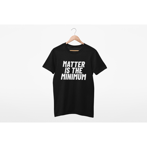 NEW! Matter Is The Minimum Tee (All Proceeds Go to BLM) - Self Sovereignty
