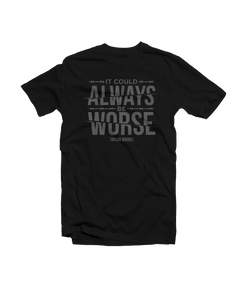 """It Could Always Be Worse"" Black Tee"