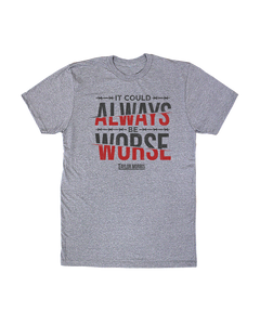 """It Could Always Be Worse"" Heather Grey Tee"