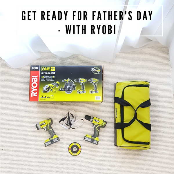 GET READY FOR FATHER'S DAY - WITH RYOBI