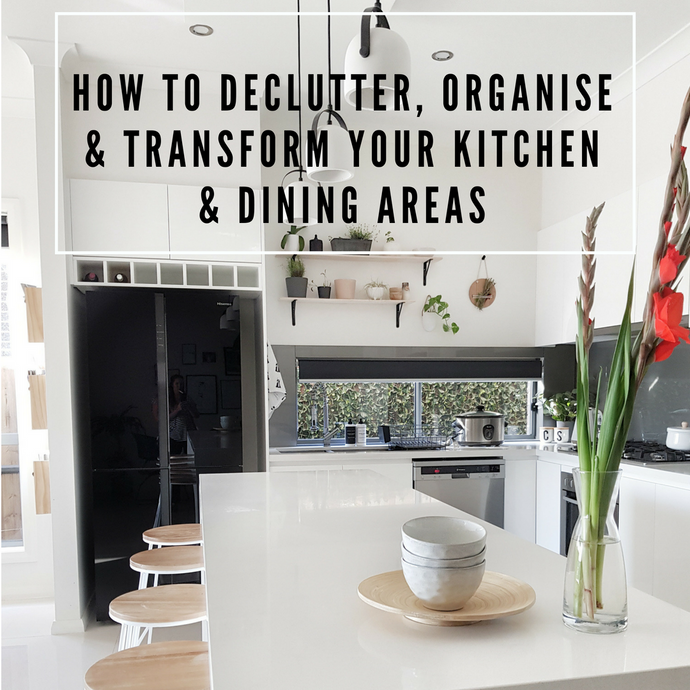 HOW TO DECLUTTER, ORGANISE AND TRANSFORM YOUR KITCHEN & DINING AREAS