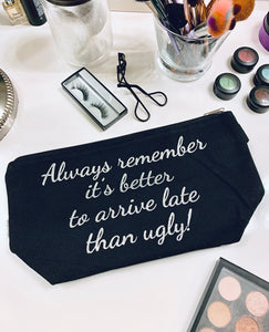 It's Better to Arrive Late than Ugly - Makeup Bag