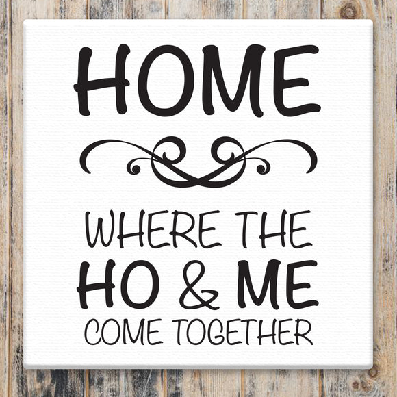Home Where the HO & ME Come Together  - Canvas Sign