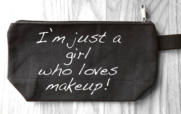 I'm Just a Girl Who Loves Makeup - Makeup Bag