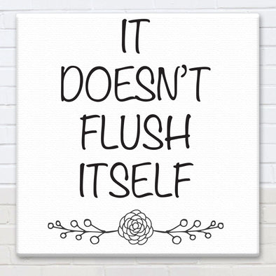 It Doesn't Flush Itself - Canvas Sign - Different Trends