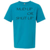 Mud Up or Shut Up  T-shirt - Different Trends