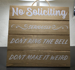 No Soliciting Don't Ring Doorbell Don't Make it Weird - Wood Sign