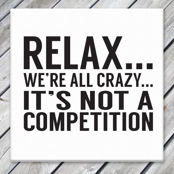 Relax We're All Crazy It's Not A Competition - Canvas Sign
