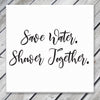 Save Water Shower Together - Canvas Sign
