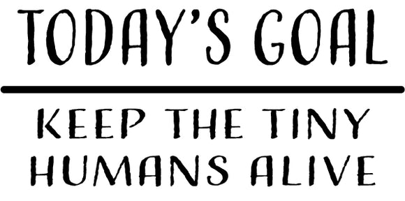 Todays Goal Keep Tiny Humans Alive T-Shirt